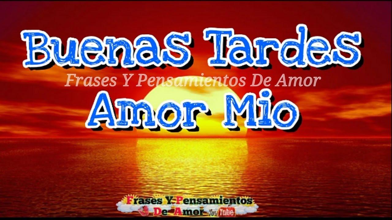 Buenos Tardes Amor Mío Espero Que A Esta Hora Estés