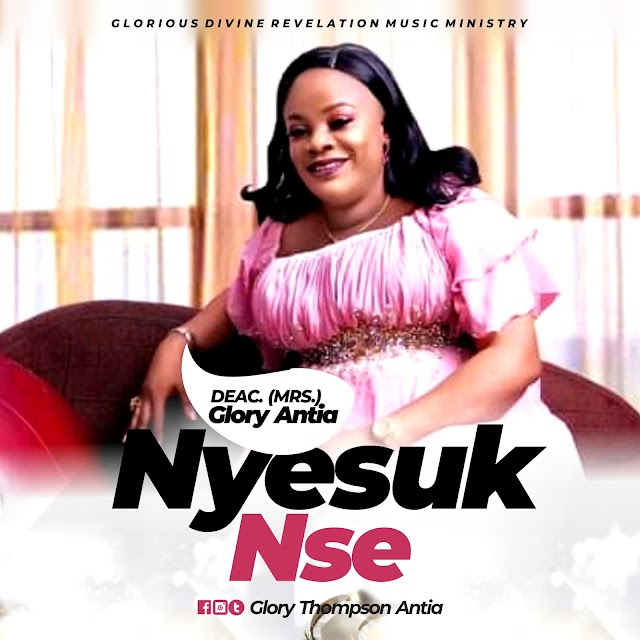 [Free Download] Deaconess(mrs)Glory Antia – Nyesuk nse