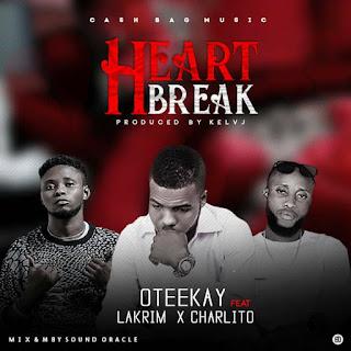 Oteekay – Heart Break ft. Lakrim x Charlito
