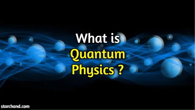 What is Quantum Physics?