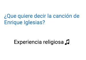 Significado de la canción Experiencia Religiosa Enrique Iglesias.