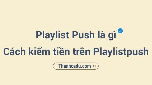 cach kiem tien tren playlistpush,playlist push,cach kiem tien tu playlistpush,playlist push comcurators tieng viet,playlist push com make money,playlist push kiem tien,cach ang ky playlistpush,playlistpush com get paid,playlist push la gi là gì,playlist push.com/curators/ tiếng việt,playlist push.com make money