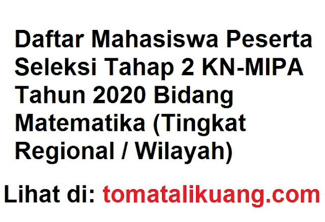 Daftar Mahasiswa Peserta Seleksi Tahap 2 KN-MIPA Tahun 2020 Bidang Matematika (Tingkat Regional / Wilayah)