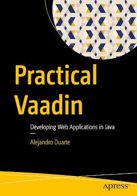 Practical Vaadin: Developing Web Applications in Java