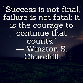 """Success is not final, failure is not fatal_ it is the courage to continue that counts.""― Winston S. Churchill"