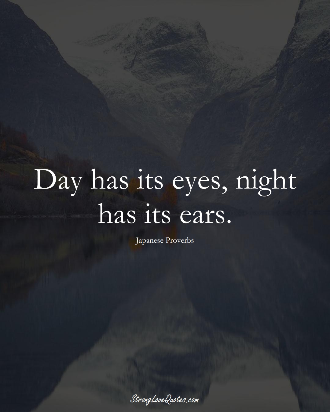 Day has its eyes, night has its ears. (Japanese Sayings);  #AsianSayings
