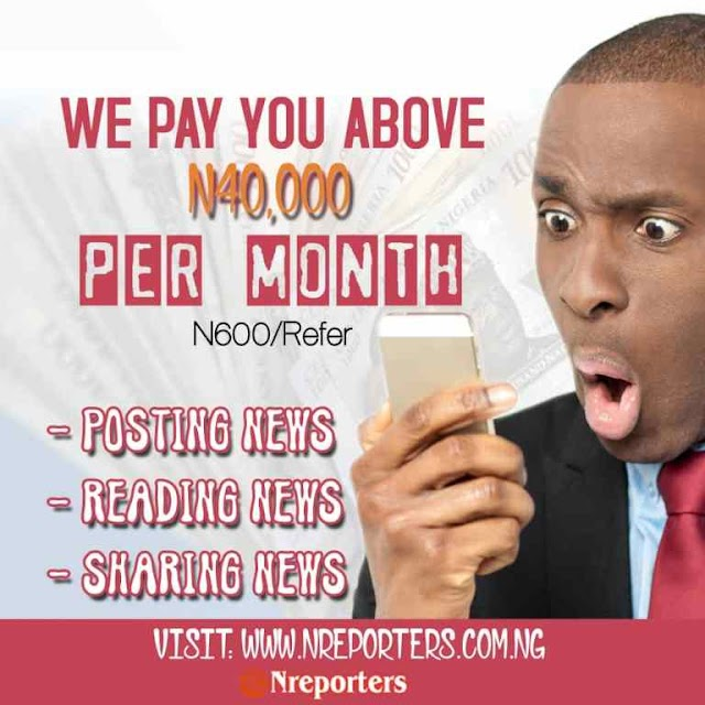 [NEWS]:How I Was Able to Make Upto N60,000 Reading,Sharing and Creating News Online with nreporters.com.ng