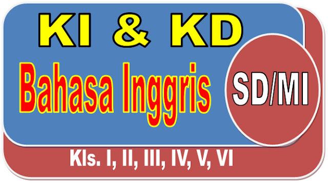 KI DAN KD BAHASA INGGRIS SD/MI KELAS I, II, III, IV, V DAN VI