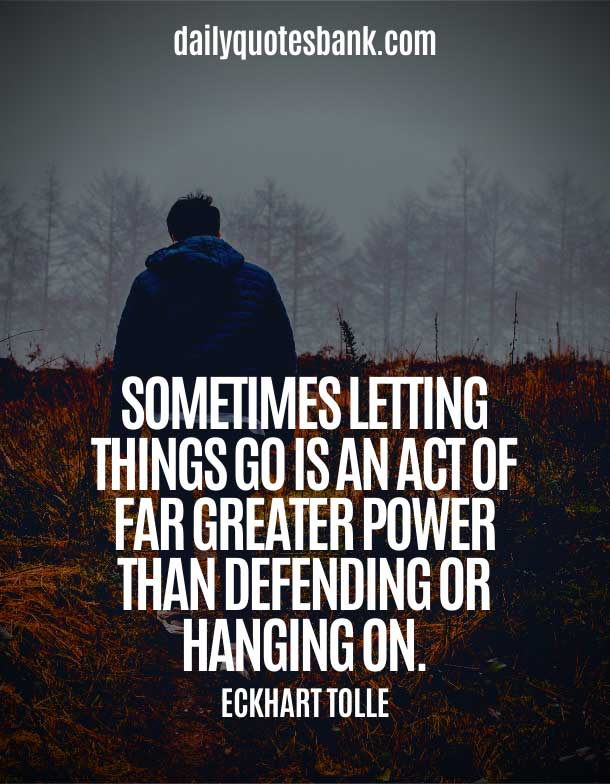 Deep Quotes About Letting Go and Moving On To Better Things
