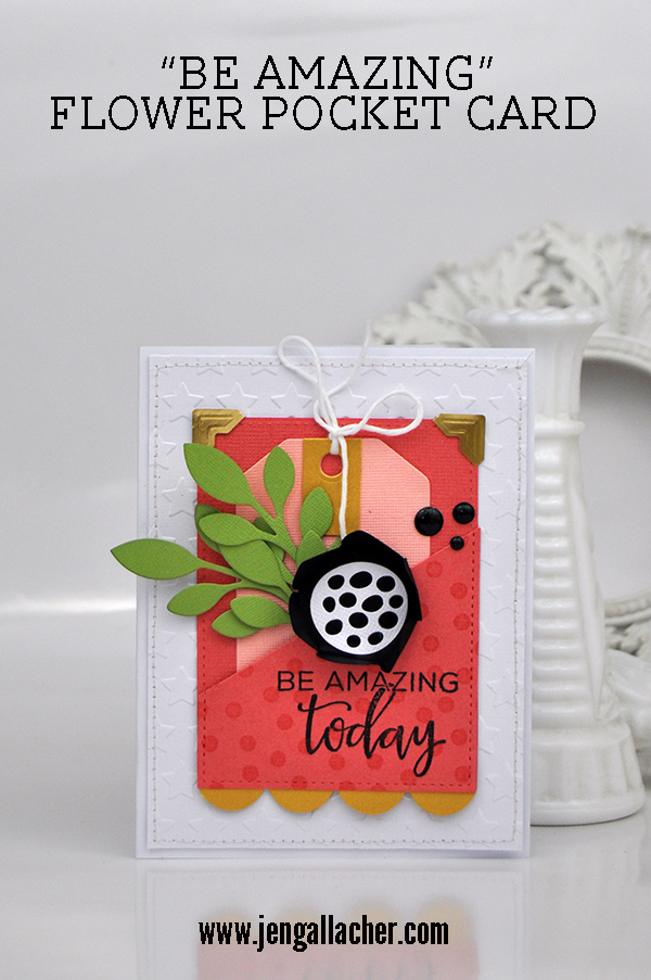 """Be Amazing"" Flower Pocket Card by Jen Gallacher for www.jengallacher.com. #jengallacher #jenscards #cardmaker #echoparkpaper #diecutting #stamping #embossing"
