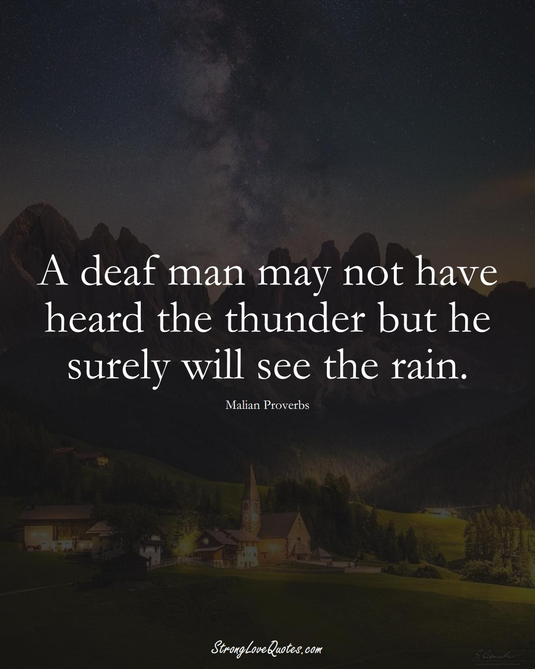 A deaf man may not have heard the thunder but he surely will see the rain. (Malian Sayings);  #AfricanSayings