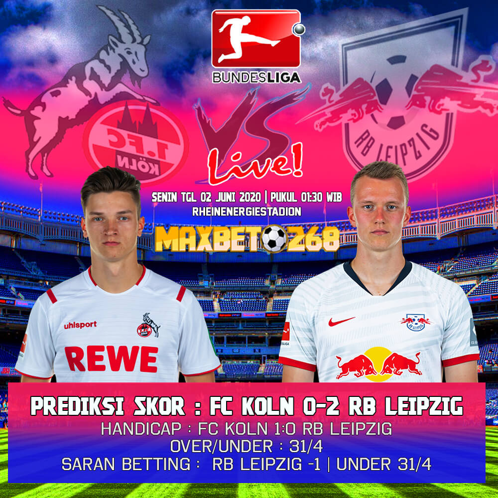 Prediksi Bola FC Koln Vs RB Leipzig 02 Juni 2020 Pukul 01.30 WIB