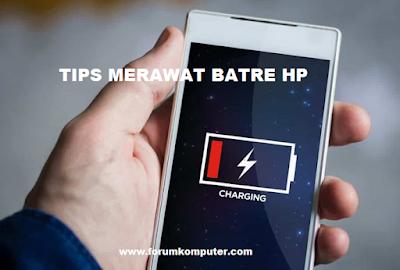 10 Tips Cara Merawat  Batre HP Agar Awet