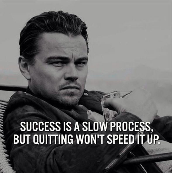 #Success is a slow process, but quitting won't speed it up.