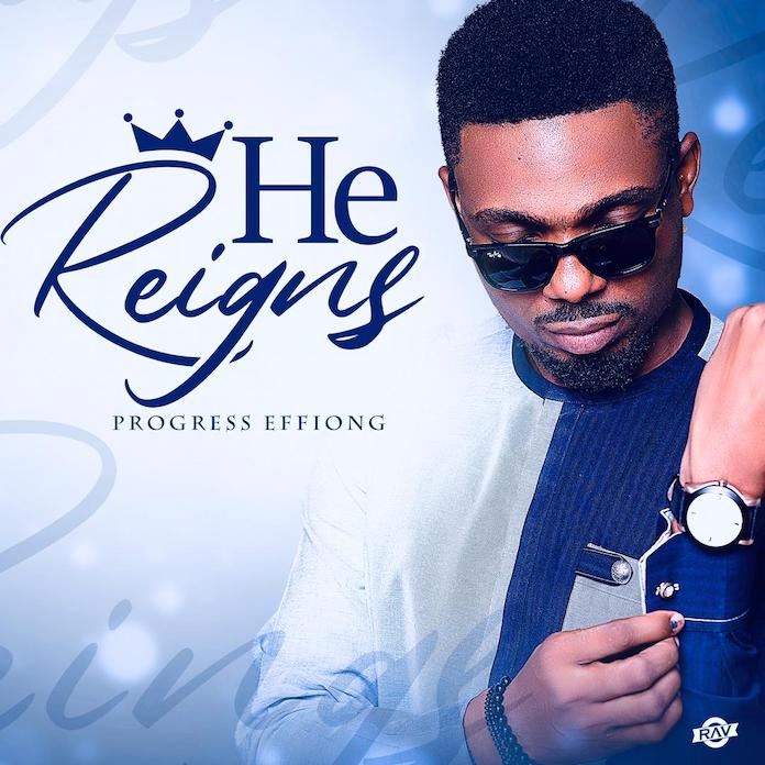 Progress Effiong - He Reigns Mp3 Download