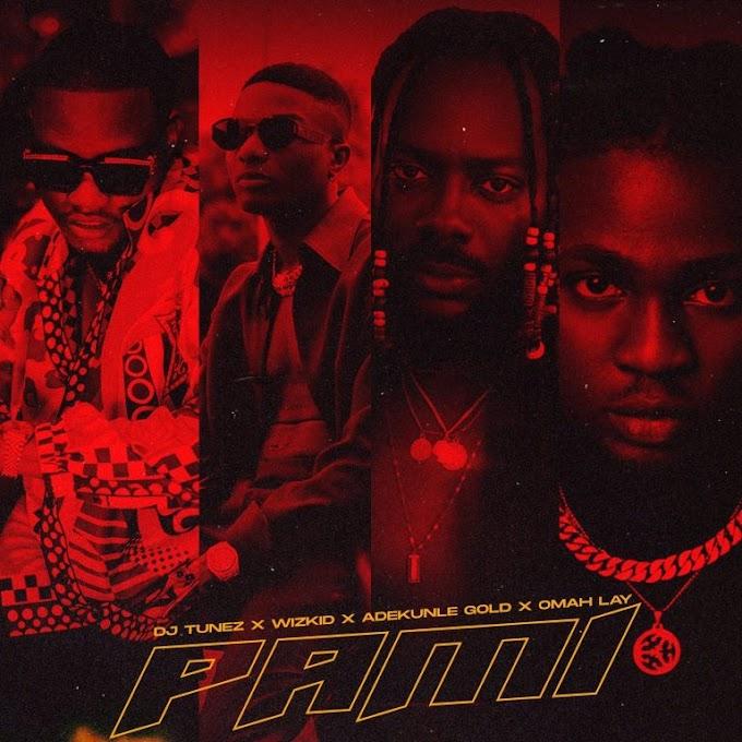 [Mp3] DJ Tunez ft. Wizkid, Adekunle Gold & Omah Lay – Pami