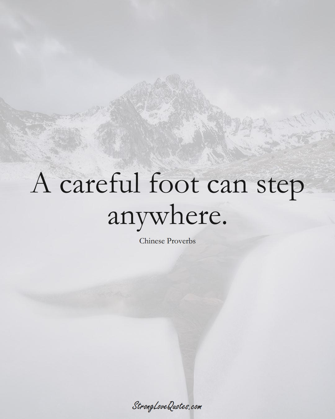 A careful foot can step anywhere. (Chinese Sayings);  #AsianSayings