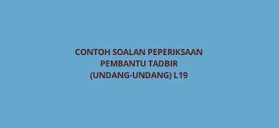 Contoh Soalan Peperiksaan Pembantu Tadbir (Undang-Undang) L19