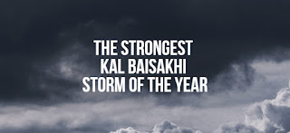 The strongest Kal Baisakhi storm of the year