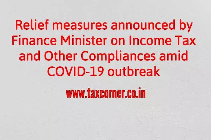Relief measures announced by Finance Minister on Income Tax and Other Compliances amid COVID-19 outbreak