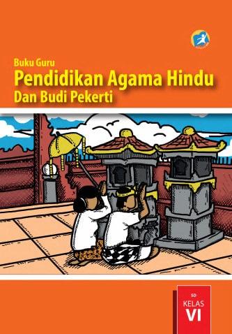 Buku Guru Pendidikan Agama Hindu dan Budi Pekerti Kelas 6 Kurikulum 2013 Revisi 2017