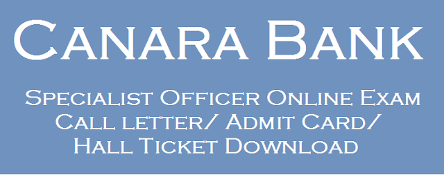 Bank jobs, Admit Cards, Hall tickets, Call Letter, Canara Bank Recruitment, canara Bank, Specialist Officer, canara Bank SO Online Exam
