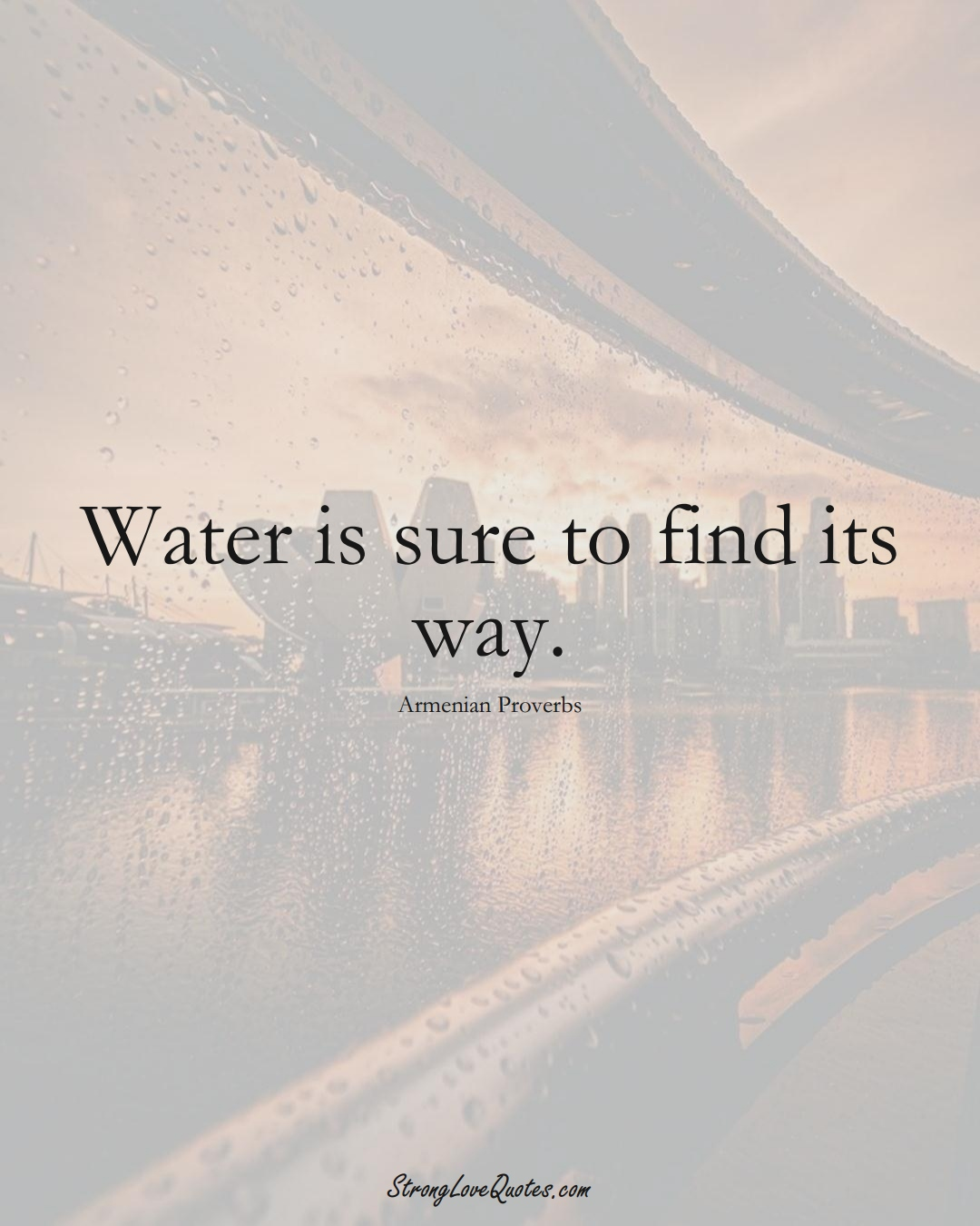 Water is sure to find its way. (Armenian Sayings);  #AsianSayings