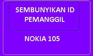 Cara Menyembunyikan Nomor Kita Saat Nelpon Nokia 105