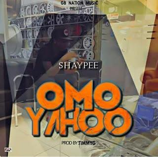 Shaypee  – Omo Yahoo [New Song] - mp3made.com.ng