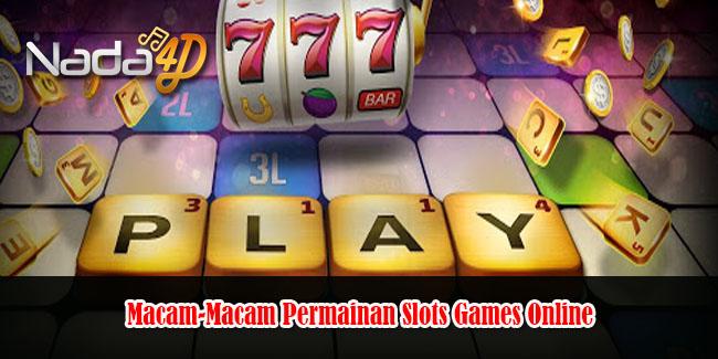 Macam-Macam Permainan Slots Games Online
