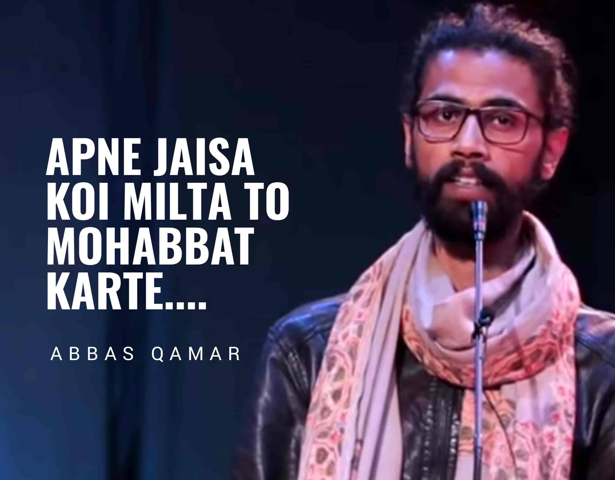 """A Beautiful Shayari """"Apne Jaisa Koi Milta To Mohabbat Karte"""" which is written and Performed by young generation poet Abbas Qamar on the stage of 'Jashn-e-Rekhta'."""
