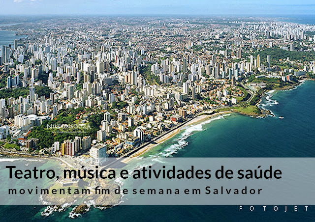 Teatro, música e atividades de saúde movimentam fim de semana em Salvador