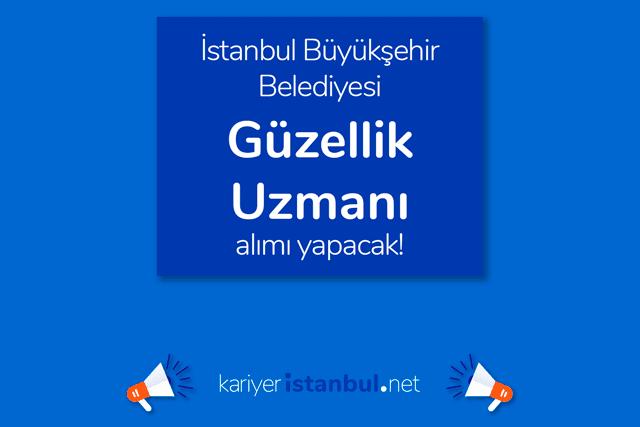 İstanbul Büyükşehir Belediyesi Güzellik Uzmanı alımı yapacak. İBB iş ilanı detayları kariyeristanbul.net'te!
