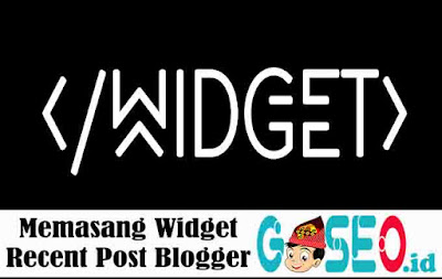 Memasang Widget Recent Post Blogger