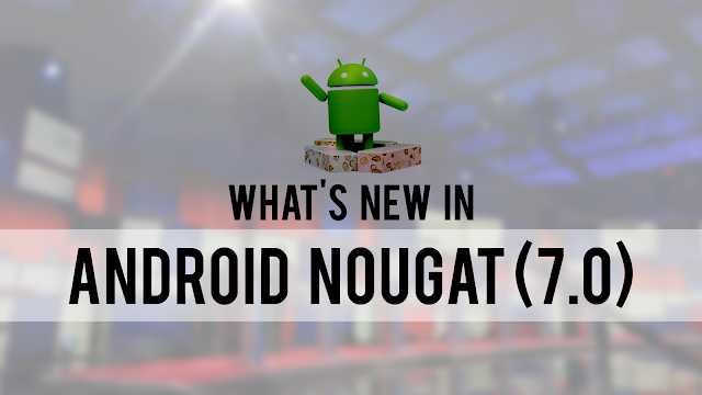Android Nougat (7.0) | What's new?
