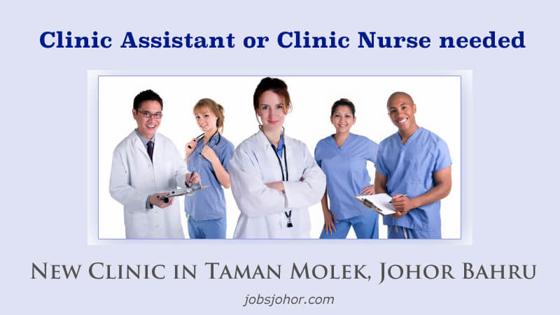 Clinic Assistant or Clinic Nurse Needed @ Taman Molek, Johor Bahru