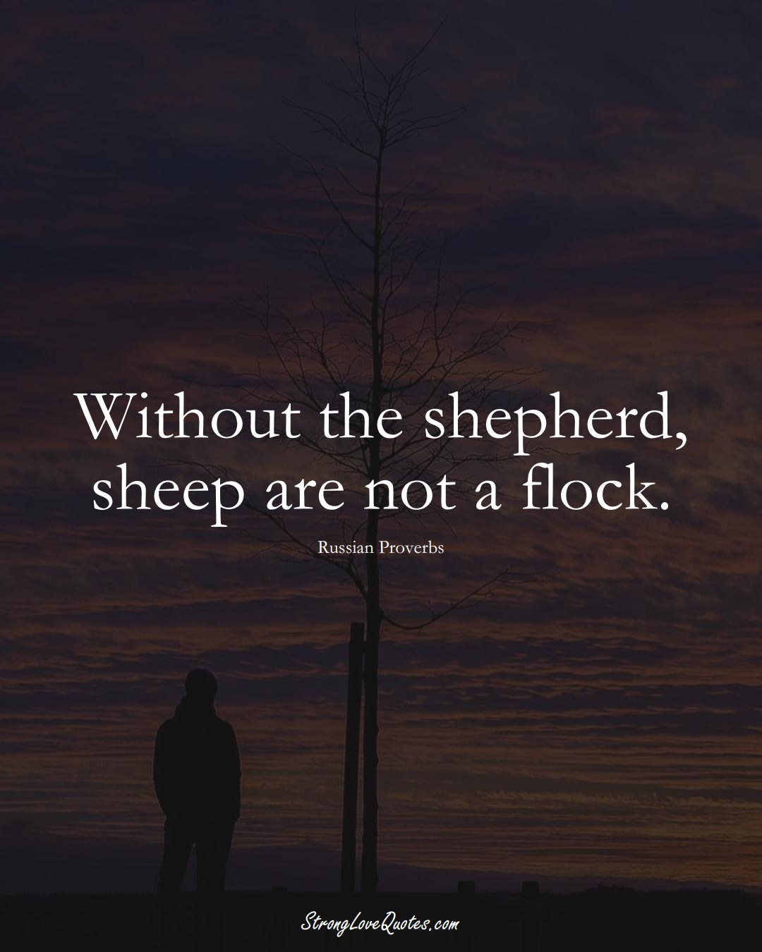Without the shepherd, sheep are not a flock. (Russian Sayings);  #AsianSayings