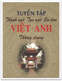Tuyển Tập Thành Ngữ Tục Ngữ Ca Dao Việt-Anh Thông Dụng - Nguyễn Đình Hùng