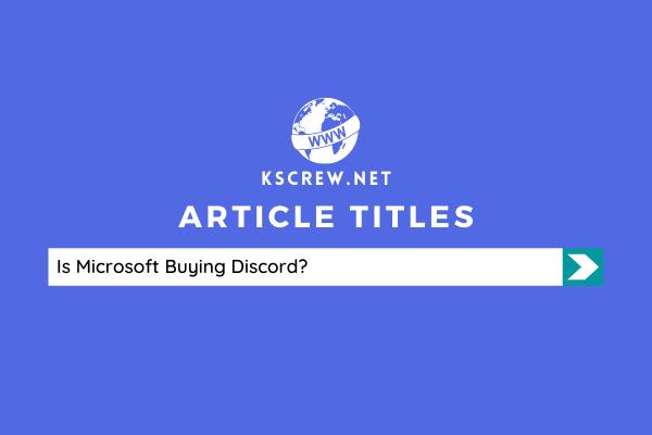Is Microsoft Buying Discord, A gaming-focused Social Platform