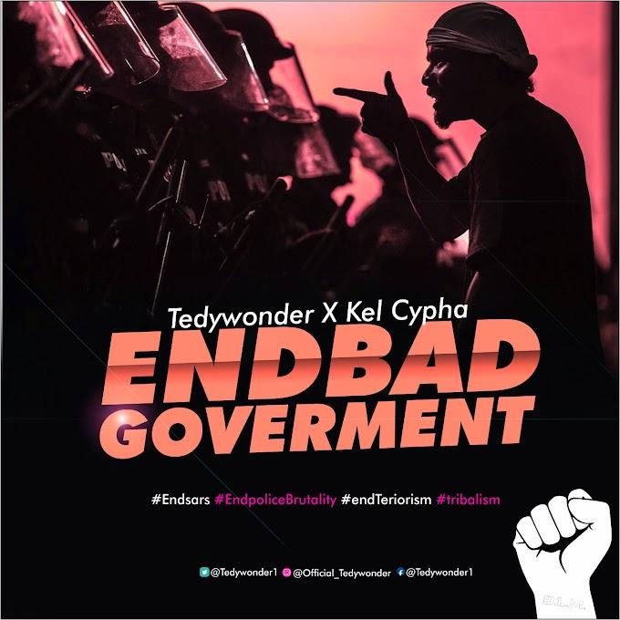 Tedywonder Ft. Kel Cypha — End Bad Government (+ Empty Verse)