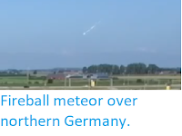 https://sciencythoughts.blogspot.com/2019/09/fireball-meteor-over-northern-germany.html