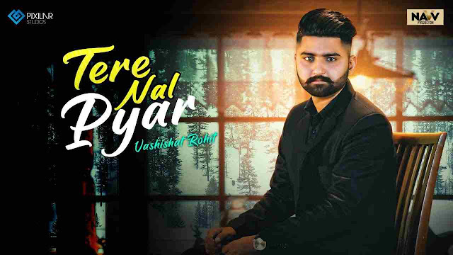 Tere Naal Pyar Song Lyrics-Vashishat Rohit