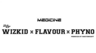 Wizkid X Phyno X Flavour - Medicine Remix