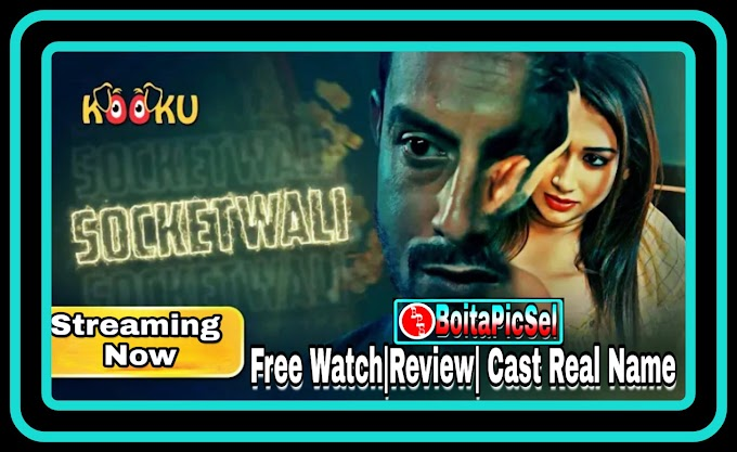 SocketWali (2021) Kooku Web Series, Release Date Review, Free Watch, Cast Real Name, Story, & More