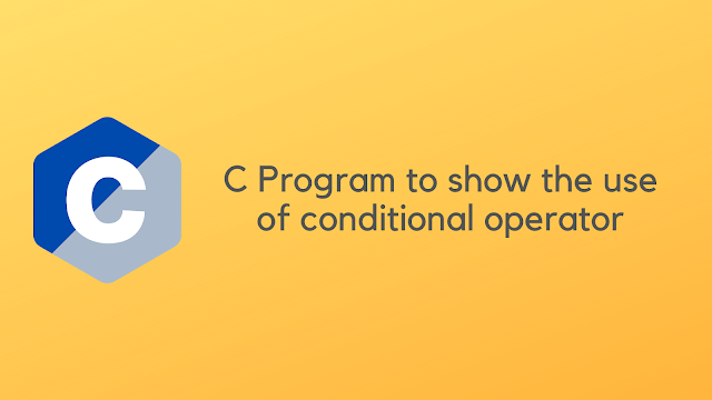C Program to show the use of conditional operator