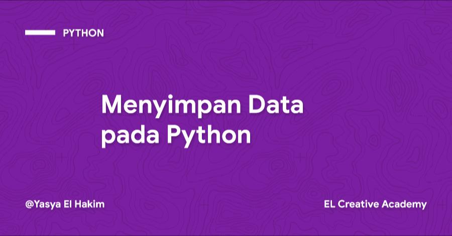 Menyimpan Data pada Bahasa Pemrograman Python