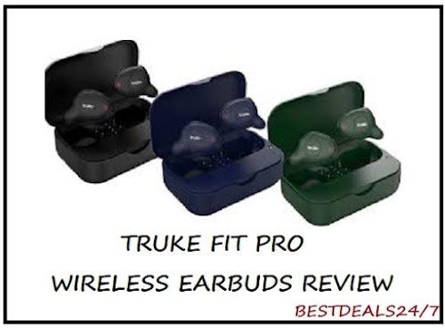 Truke Fit Pro Wireless Earbuds Review