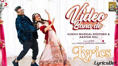 Video Bana De Lyrics - Sukh-e & Aastha Gill