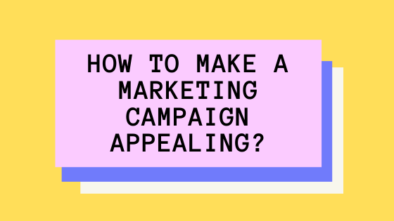 How to make a marketing campaign appealing?