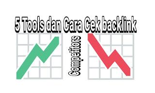 5 Tools Dan Cara Cek Backlink Kompetitor Premium Dan Gratis